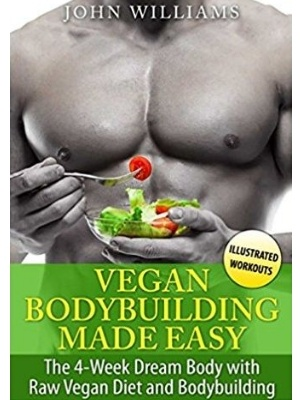 The 4-Week Dream Body With Raw Vegan Diet and Bodybuilding by John Williams