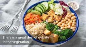 There is a great deal of debate in the vegetarian