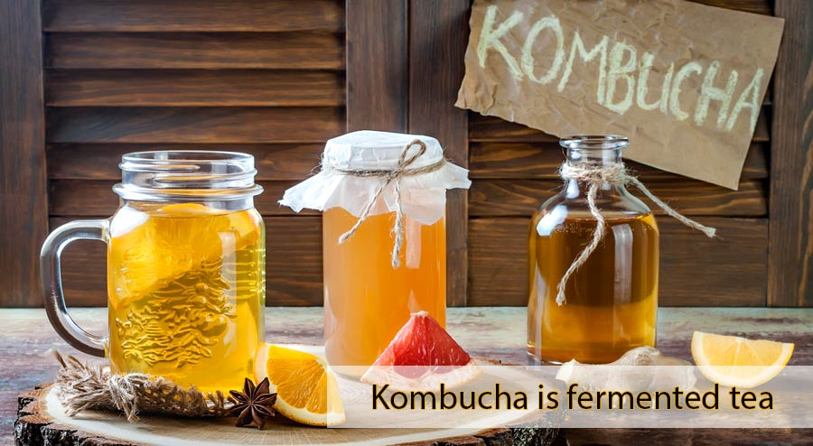 Kombucha is fermented tea